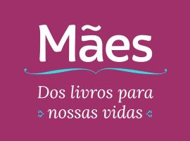 Mães: dos livros para nossas vidas