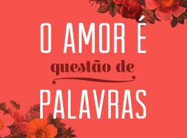 O amor é questão de palavras