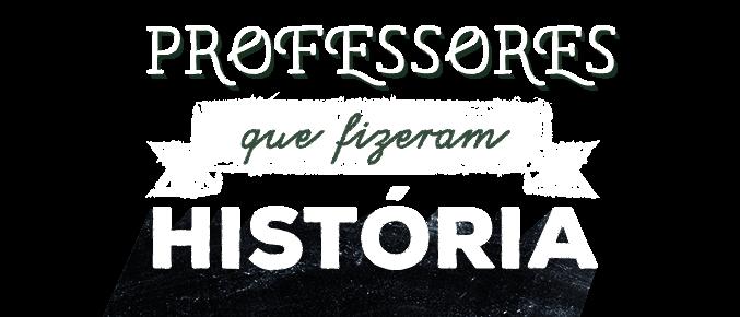 Professores que fizeram história